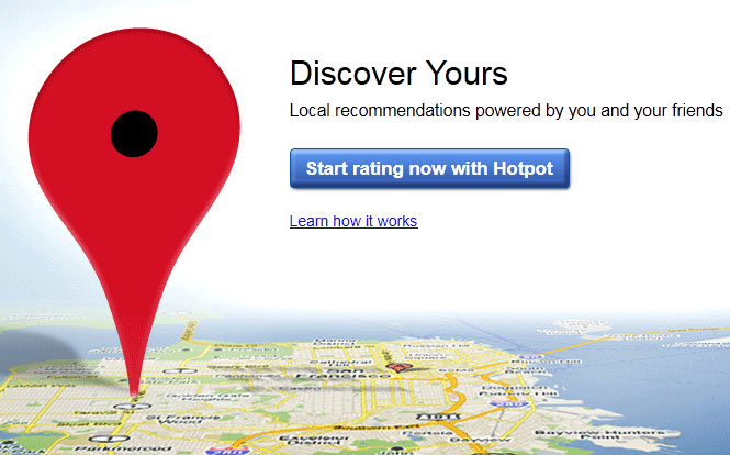 Google wants people to join Hotpot to rate local businesses and see what others have rated.