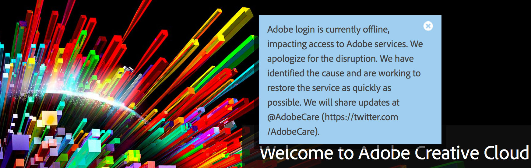 Adobe customers couldn't log into Creative Cloud accounts and in some cases couldn't use their software.