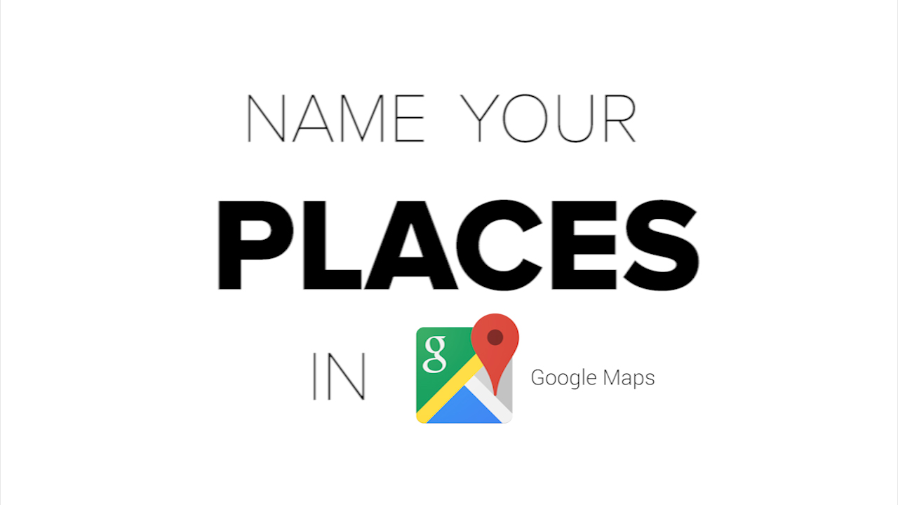 Video: Create custom names for places on your Google Maps