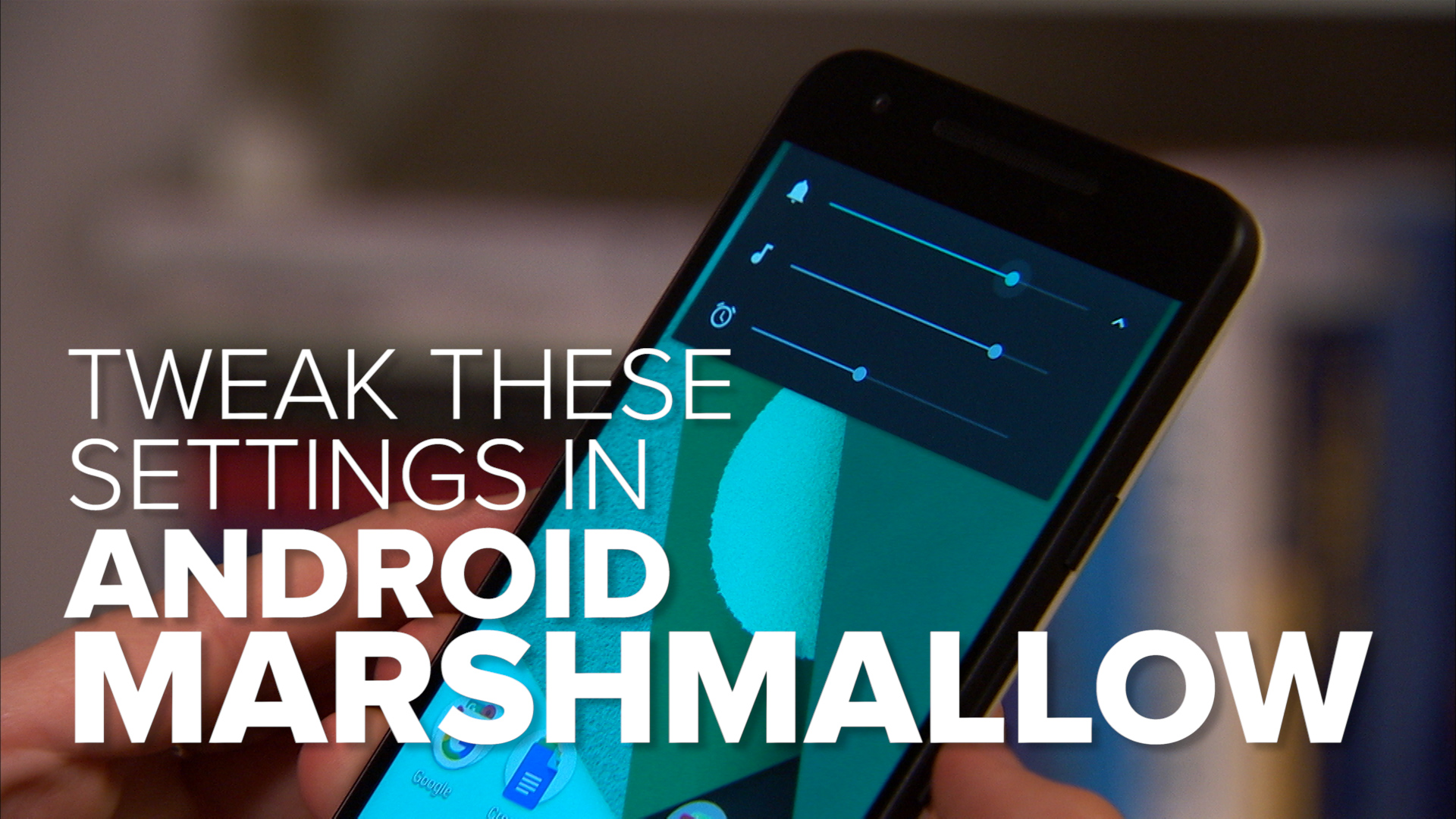 Video: Five settings to tweak in Android Marshmallow