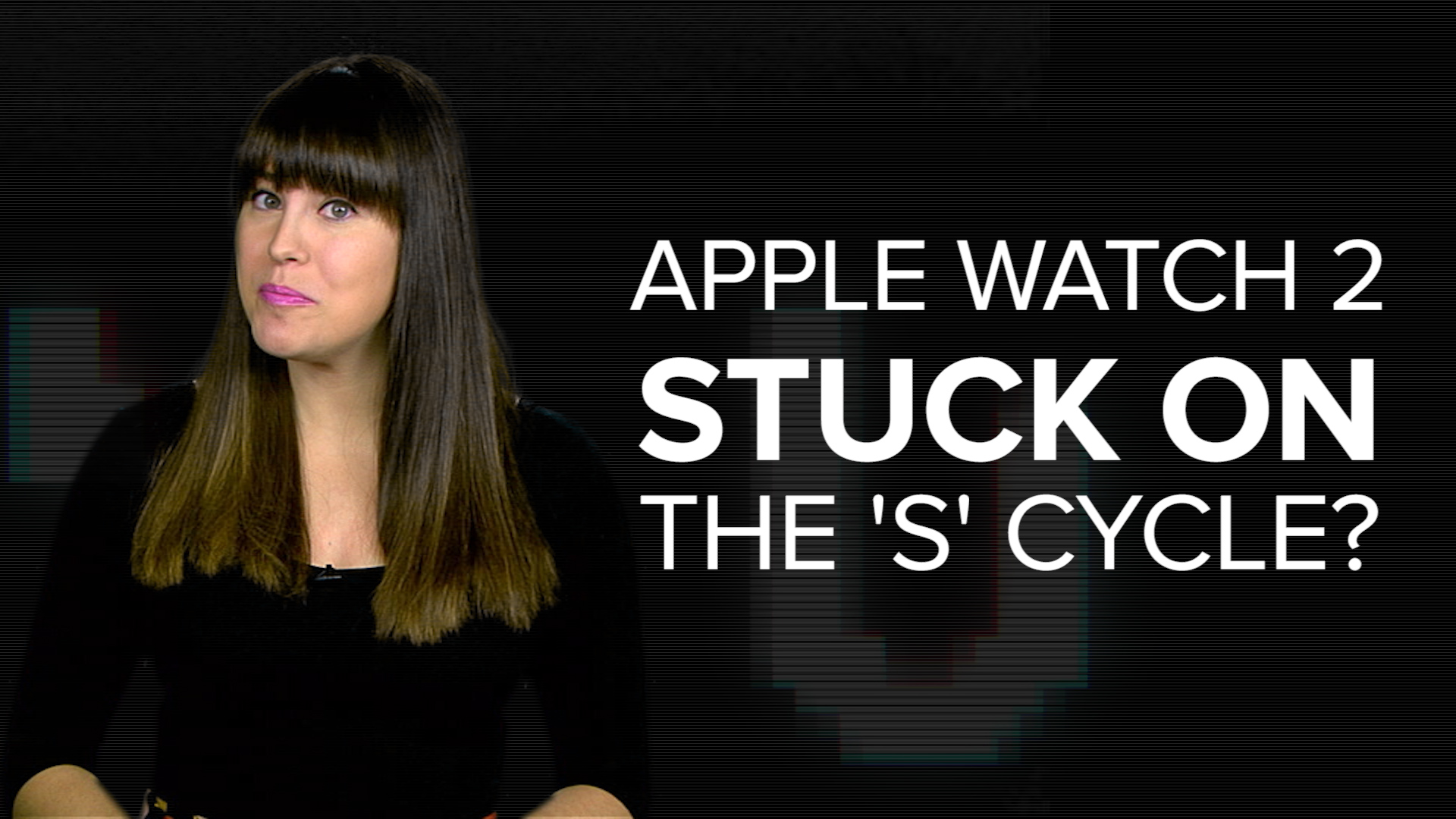 Video: Will the Apple Watch 2 get stuck on the S cycle?