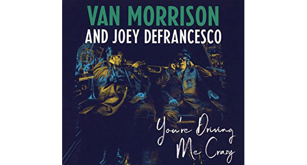 Van Morrison/Joey DeFrancesco, You're Driving Me Crazy