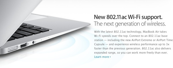 Apple's new MacBook Air comes with new 802.11ac Wi-Fi.  'Experience wireless performance up to 3x faster than the previous generation,' according to Apple.