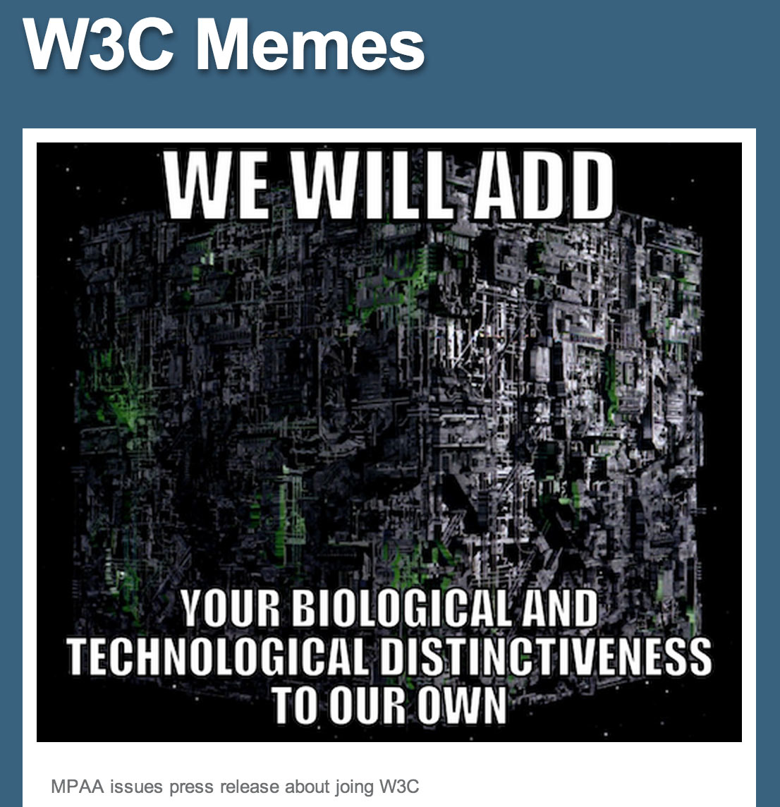 The wry W3C Memes blog mocked the arrival of the MPAA at the W3C by likening it to Star Trek's merciless Borg aliens assimilating humans.