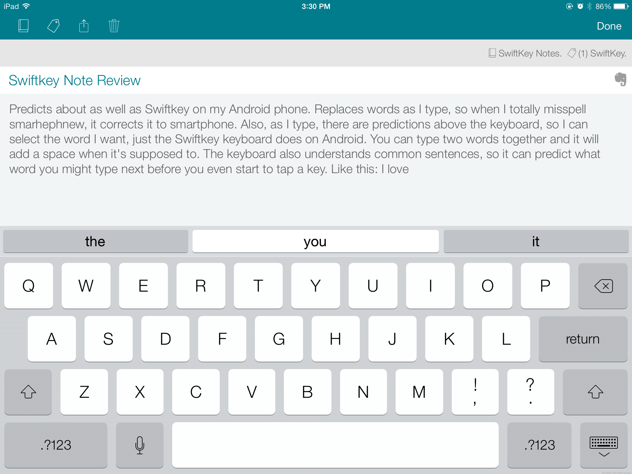 """<p>SwiftKey is a much-loved keyboard for Android that, until now, hasn't made its way to iOS. That all changes with <a href=""""http://reviews.cnet.com/software/swiftkey-note/4505-3513_7-35834928.html"""" >SwiftKey Note</a>, a note-taking app that uses the company's predictive keyboard to make your typing faster and more accurate, and then syncs everything you write with <a href=""""http://reviews.cnet.com/software/evernote-ios/4505-3513_7-35536151.html"""">Evernote</a>.</p>  <p>SwiftKey's keyboard understands what you're typing based on the letters you tap, so it can correct misspellings and give you predictions for your next word.</p>"""