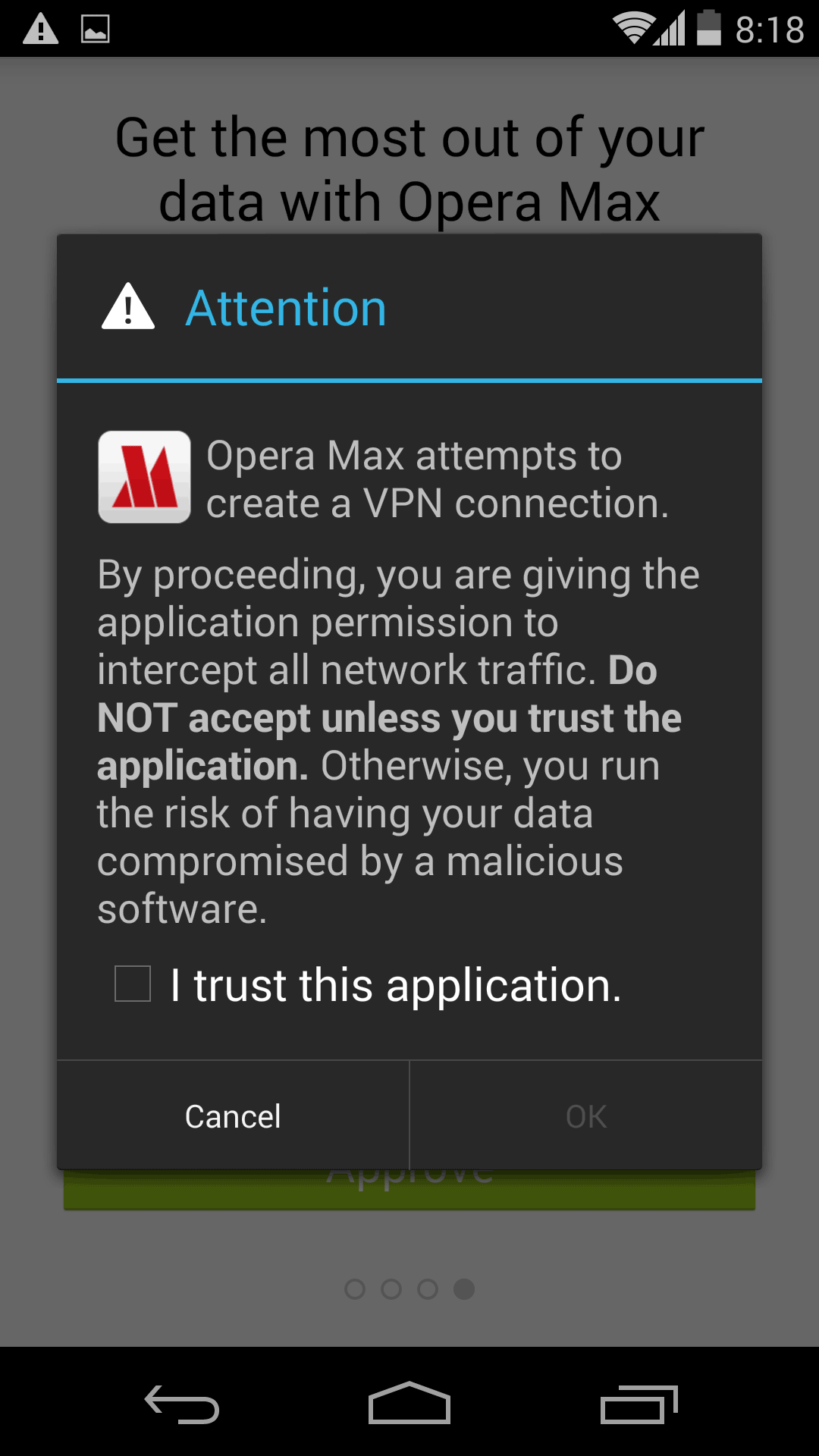 Opera Max needs to establish a virtual private network (VPN) connection to work, and Android makes sure you really want to give it permission.
