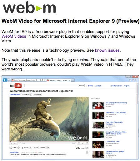 Google offers an IE9 plug-in to watch WebM-formatted video.