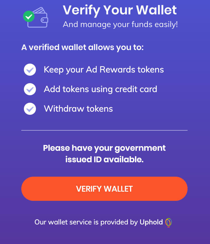 To withdraw BAT so you can convert it to regular money, you have to verify your wallet with cryptocurrency exchange Uphold.